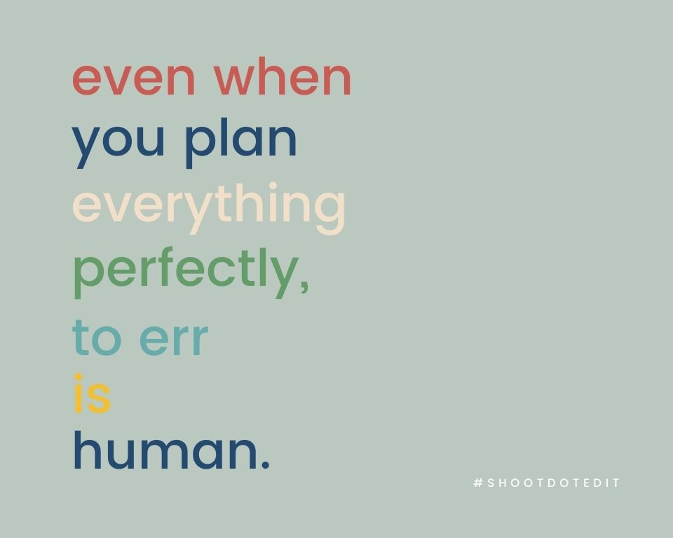 Infographic stating even when you plan everything perfectly, to err is human