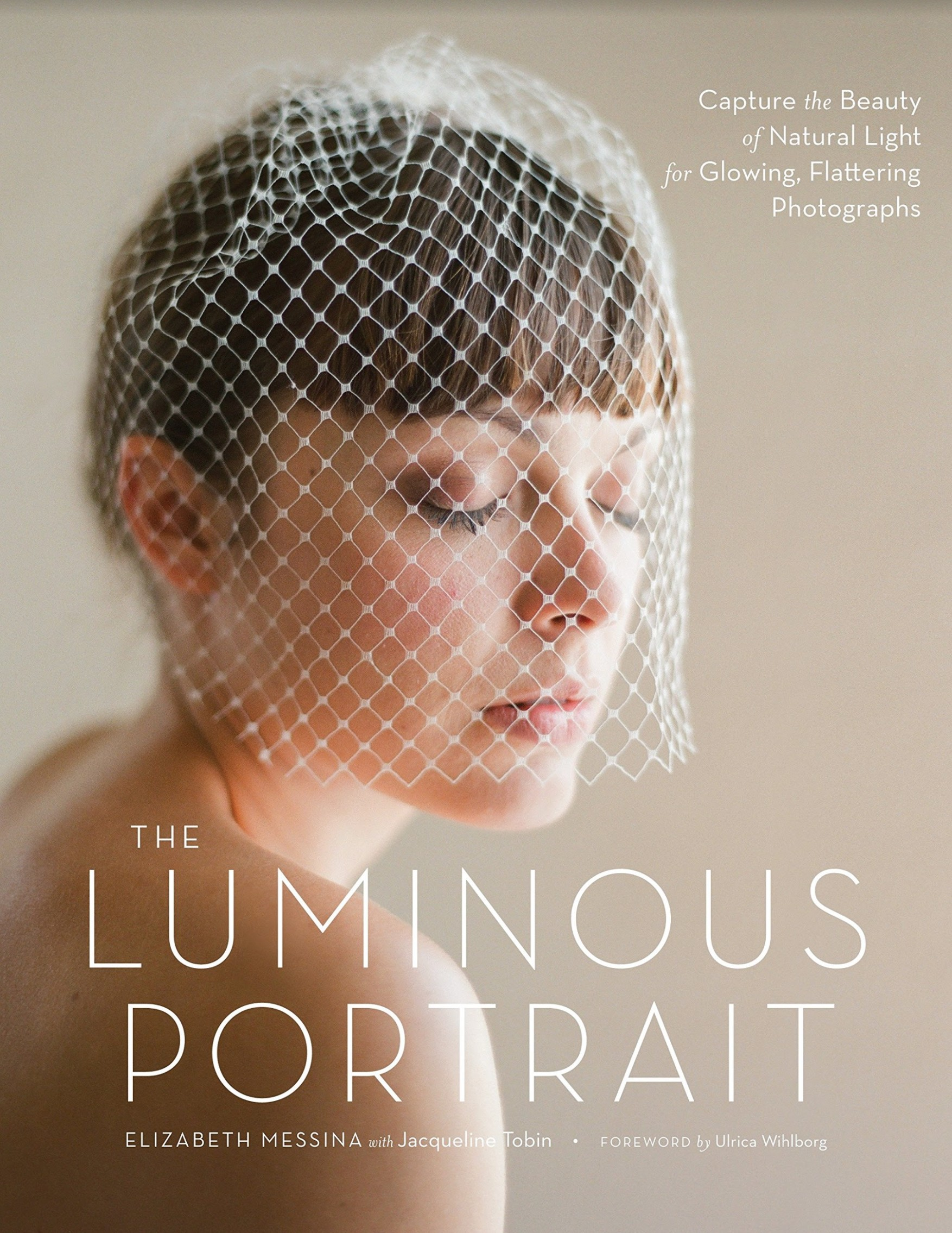 Cover of the book the luminous portrait written by Elizabeth Messina and Jacqueline Tobin and foreword by Ulrica Wihlborg
