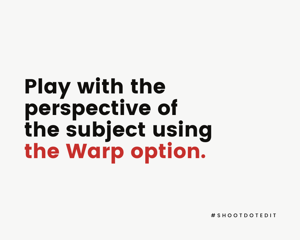 Infographic stating play with the perspective of the subject using the Warp option