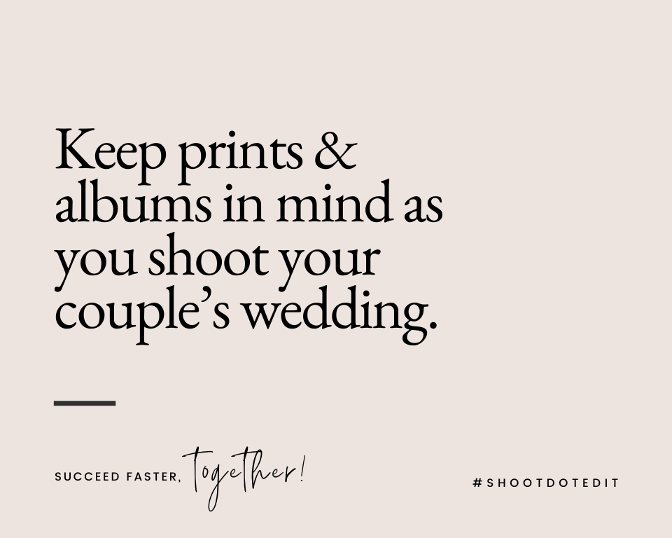 Infographic stating keep prints and albums in mind as you shoot your couple's wedding