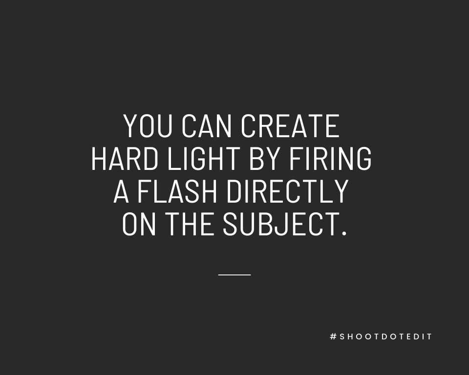 Infographic stating you can create hard light by firing a flash directly on the subject