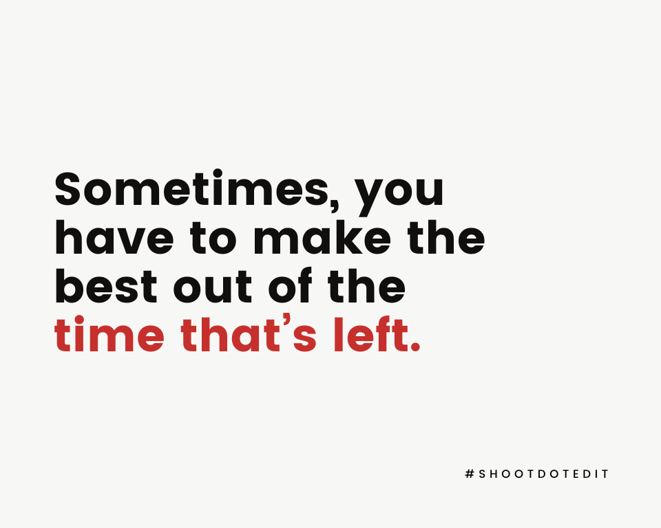 Infographic stating sometimes, you have to make the best out of the time that's left