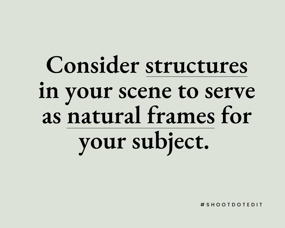 Infographic stating consider structures in your scene to serve as natural frames for your subject