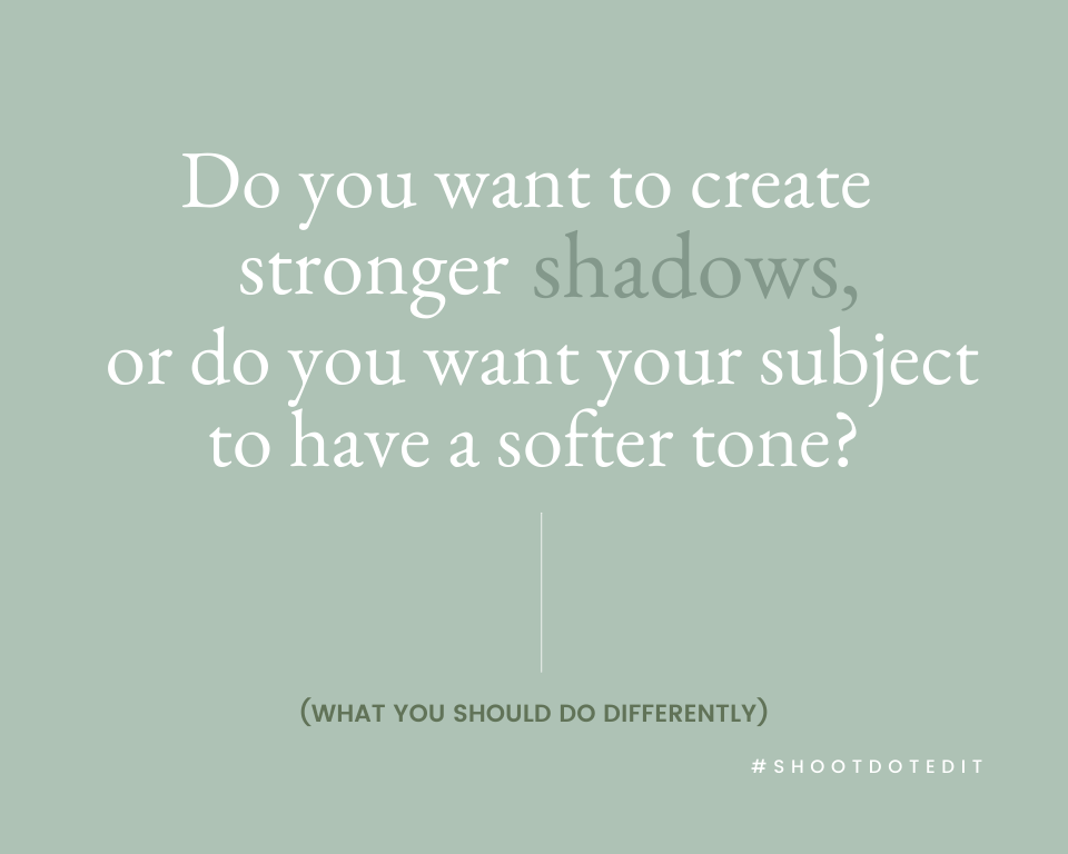 Infographic stating do you want to create stronger shadows, or do you want your subject to have a softer tone