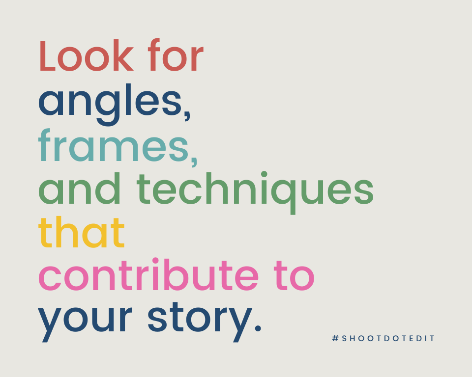 Infographic stating look for angles, frames, and techniques that contribute to your story