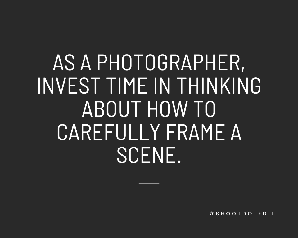 Infographic stating as a photographer, invest time in thinking about how to carefully frame a scene