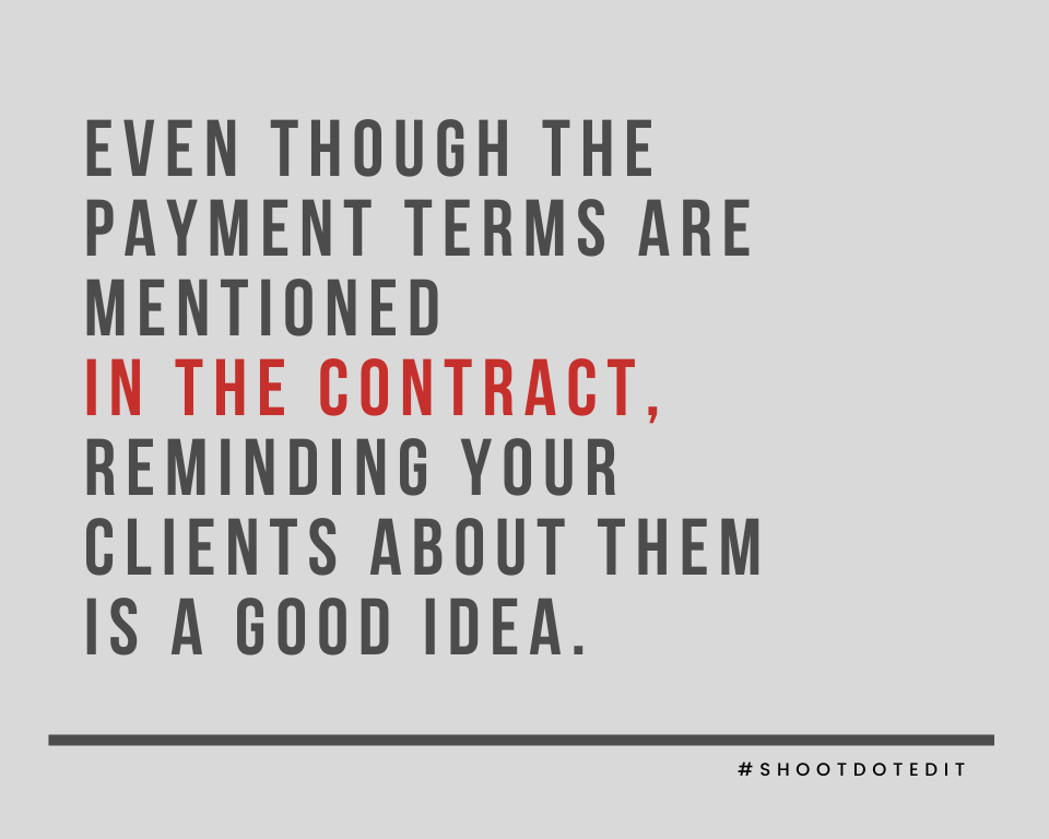 Even though the payment terms are mentioned in the contract, reminding your clients about them is a good idea.
