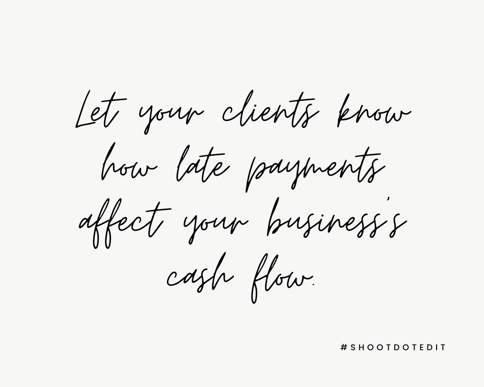 Let your clients know how late payments affect your business's cash flow.